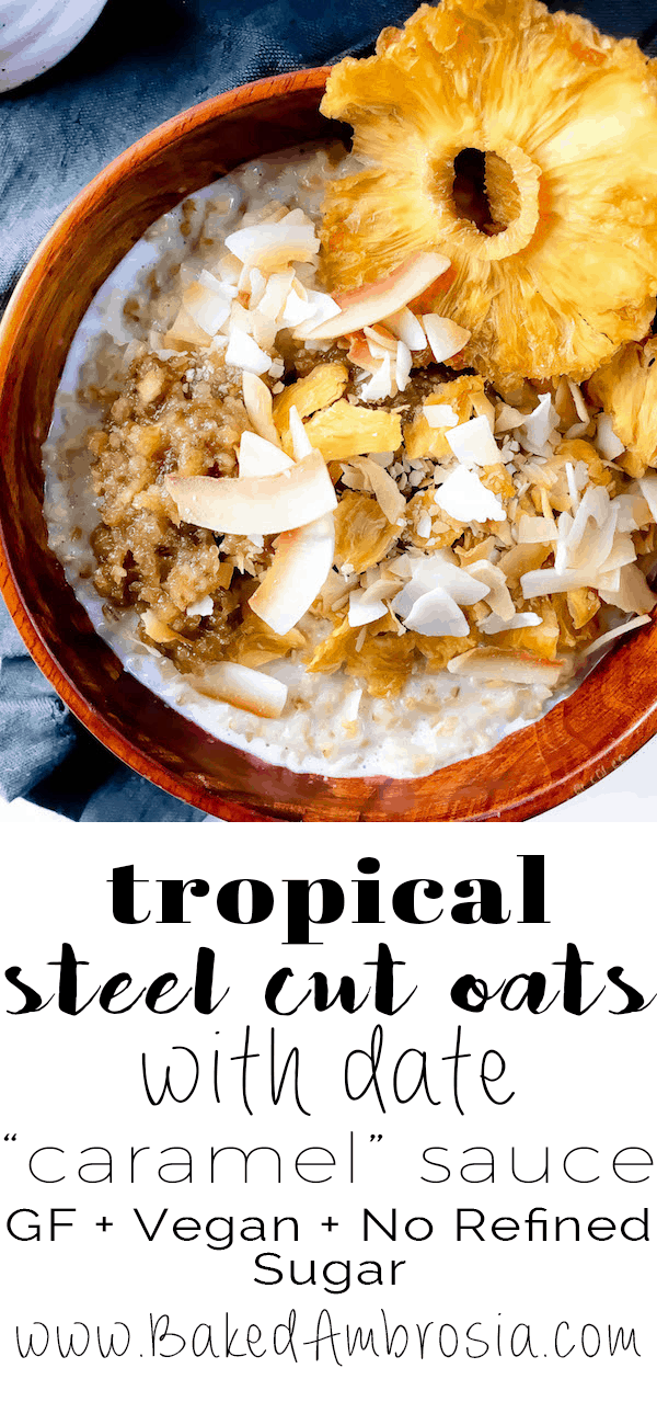 "Tropical Steel Cut Oats with Toasted Coconut, Dried Pineapple, and Date ""Caramel"" Sauce (GF, Vegan, No Refined Sugar)"